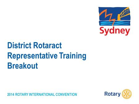 2014 ROTARY INTERNATIONAL CONVENTION District Rotaract Representative Training Breakout.