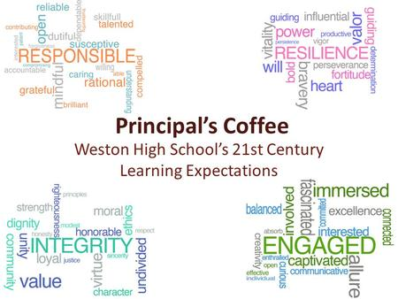Principal's Coffee Weston High School's 21st Century Learning Expectations.