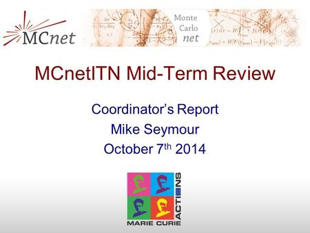 MCnetITN Mid-Term Review Coordinator's Report Mike Seymour October 7 th 2014.
