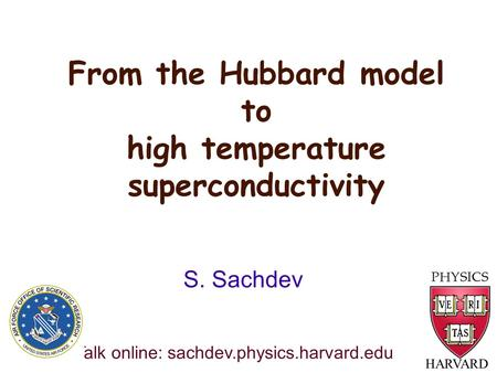 From the Hubbard model to high temperature superconductivity HARVARD S. Sachdev Talk online: sachdev.physics.harvard.edu.