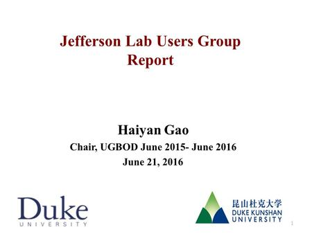 Jefferson Lab Users Group Report Haiyan Gao Chair, UGBOD June 2015- June 2016 June 21, 2016 1.