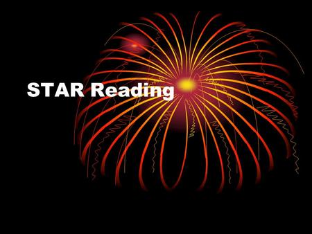 STAR Reading. Purpose Periodic progress monitoring assessment Quick and accurate estimates of reading comprehension Assessment of reading relative to.
