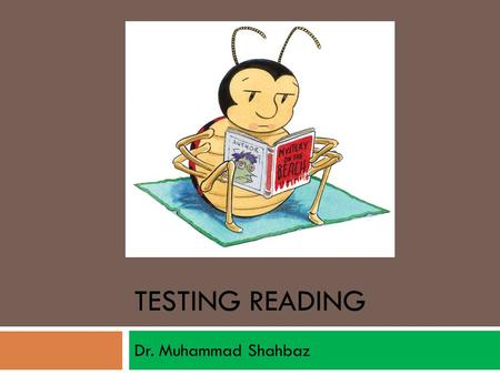 TESTING READING Dr. Muhammad Shahbaz. Record Teacher Observations One of the most effective ways for teacher to assess a student's reading comprehension.