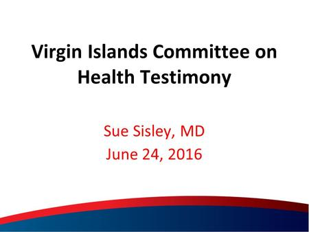 Sue Sisley, MD June 24, 2016 Virgin Islands Committee on Health Testimony.