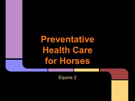 Preventative Health Care for Horses Equine 2. ●It is easier and cheaper to PREVENT a disease outbreak than to treat it!!!!!!!! ●Prevention starts with.