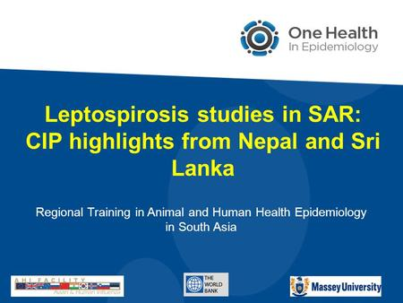 Leptospirosis studies in SAR: CIP highlights from Nepal and Sri Lanka Regional Training in Animal and Human Health Epidemiology in South Asia.