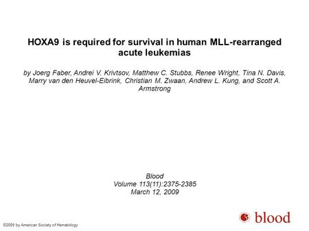 HOXA9 is required for survival in human MLL-rearranged acute leukemias by Joerg Faber, Andrei V. Krivtsov, Matthew C. Stubbs, Renee Wright, Tina N. Davis,