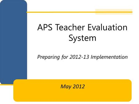 APS Teacher Evaluation System Preparing for 2012-13 Implementation May 2012.