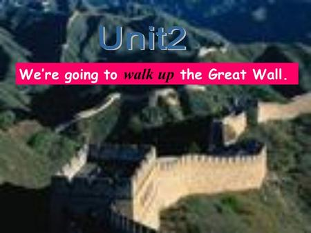 We're going to walk up the Great Wall. What are you going to do at the weekend? I ' m going to …