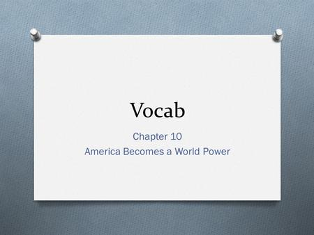 Vocab Chapter 10 America Becomes a World Power. Section 1.