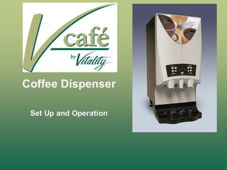 Coffee Dispenser Set Up and Operation. Set up and Operation Start Up following installation Assuming all installation requirements have been met and the.