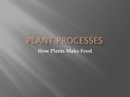 How Plants Make Food  Photosynthesis = the process by which plants make food  Photo = light  Synthesis = putting together  Takes place mainly in.