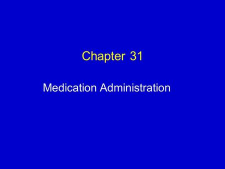 Chapter 31 Medication Administration. Injections: Intravenous  Three methods:  As mixtures within large volumes of IV fluids  By injection of a bolus.