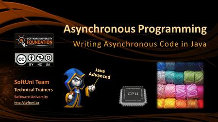 Asynchronous Programming Writing Asynchronous Code in Java SoftUni Team Technical Trainers Software University