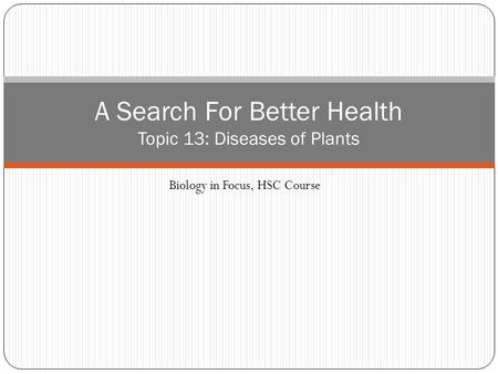 Biology in Focus, HSC Course A Search For Better Health Topic 13: Diseases of Plants.