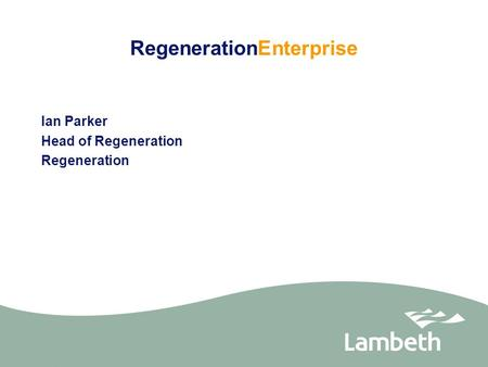 RegenerationEnterprise Ian Parker Head of Regeneration Regeneration.