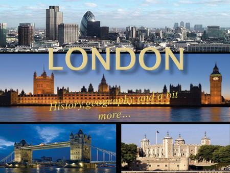 History,geography and a bit more…. London is the largest urban area and capital of England and the United Kingdom. At its core, the ancient City of London,