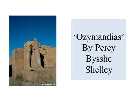 'Ozymandias' By Percy Bysshe Shelley. 'Ozymandias' by Percy Bysshe Shelley [1817] I met a traveller from an antique land, Who said— 'Two vast and trunkless.