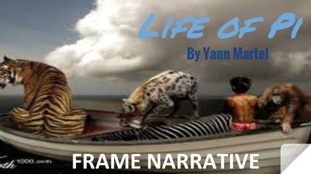 Life of Pi By Yann Martel FRAME NARRATIVE.