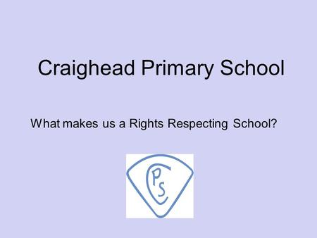 Craighead Primary School What makes us a Rights Respecting School?
