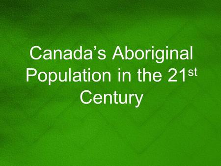 Canada's Aboriginal Population in the 21 st Century.