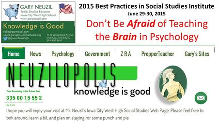 Don't Be Afraid of Teaching the Brain in Psychology 2015 Best Practices in Social Studies Institute June 29-30, 2015.