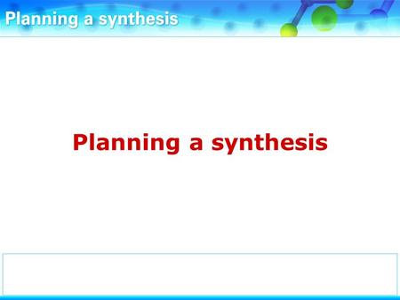 Planning a synthesis. Retrosynthesis involves working backwards from a target molecule to determine suitable starting materials for its preparation.