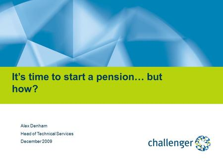 Alex Denham Head of Technical Services December 2009 It's time to start a pension… but how?
