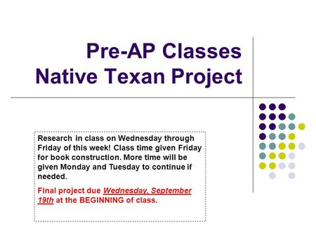 Pre-AP Classes Native Texan Project Research in class on Wednesday through Friday of this week! Class time given Friday for book construction. More time.