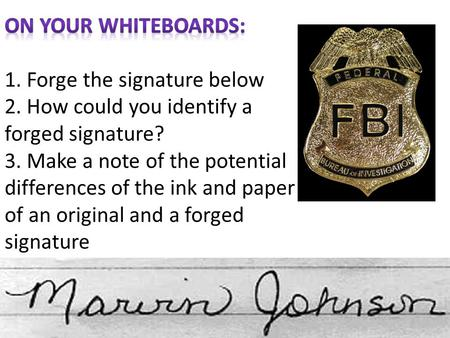 A forged signature might be identified by:  1. The signature looking IDENTICAL (i.e. the original signature was traced) Real signature Forgery.