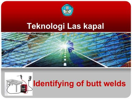 Identifying of butt welds Teknologi Las kapal Teknologi dan Rekayasa Welded joints Butt Edge.