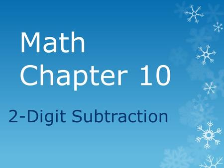 Math Chapter 10 2-Digit Subtraction. Regroup if you need to. 36 19 71 - 216.