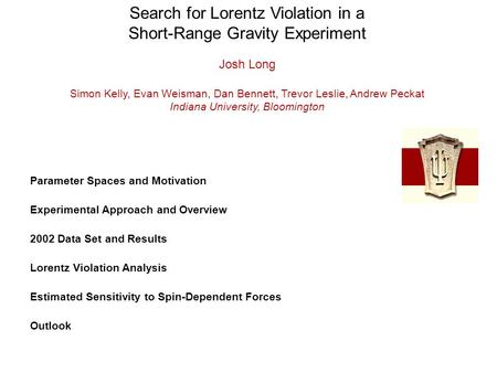 Search for Lorentz Violation in a Short-Range Gravity Experiment Parameter Spaces and Motivation Experimental Approach and Overview 2002 Data Set and Results.