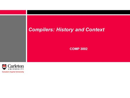 Compilers: History and Context COMP 3002. 2 Outline Compilers and languages Compilers and architectures – parallelism – memory hierarchies Other uses.