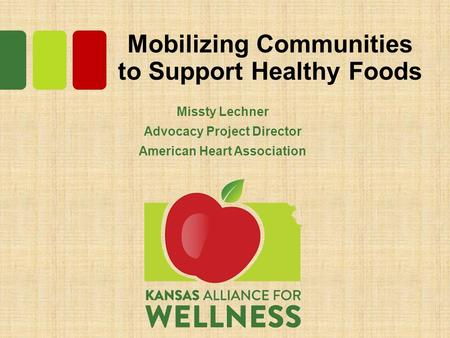 Mobilizing Communities to Support Healthy Foods Missty Lechner Advocacy Project Director American Heart Association.
