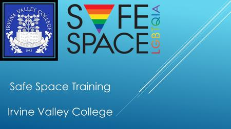 Safe Space Training Irvine Valley College. What are you communicating or supporting when displaying Safe Space signage or rainbow flag?  Welcomes people.