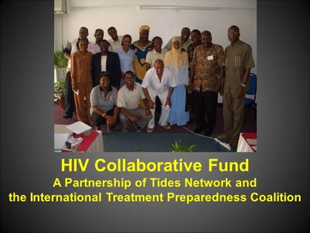 HIV Collaborative Fund A Partnership of Tides Network and the International Treatment Preparedness Coalition.