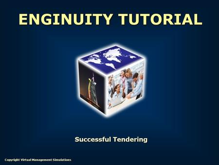 Successful Tendering ENGINUITY TUTORIAL Copyright Virtual Management Simulations.