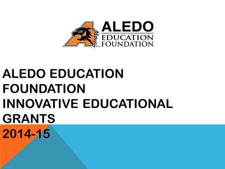 ALEDO EDUCATION FOUNDATION INNOVATIVE EDUCATIONAL GRANTS 2014-15.