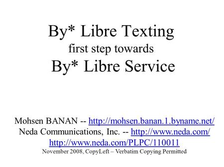 By* Libre Texting first step towards By* Libre Service Mohsen BANAN -- Neda Communications,