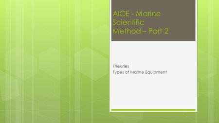 AICE - Marine Scientific Method – Part 2 Theories Types of Marine Equipment.