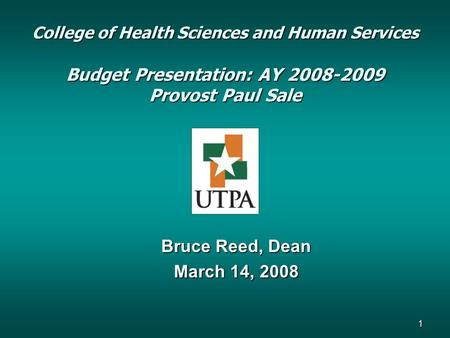 College of Health Sciences and Human Services Budget Presentation: AY 2008-2009 Provost Paul Sale Bruce Reed, Dean March 14, 2008 1.