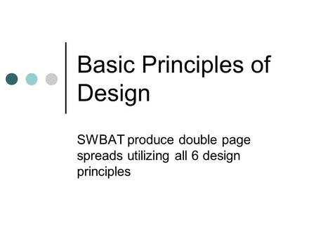 Basic Principles of Design SWBAT produce double page spreads utilizing all 6 design principles.