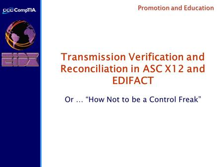 "Promotion and Education Transmission Verification and Reconciliation in ASC X12 and EDIFACT Or … ""How Not to be a Control Freak"""
