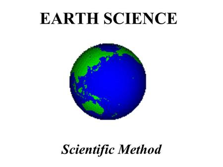 EARTH SCIENCE Scientific Method. The world is full of problems!