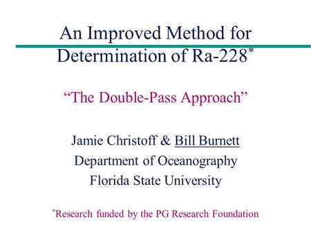 "An Improved Method for Determination of Ra-228 * Jamie Christoff & Bill Burnett Department of Oceanography Florida State University ""The Double-Pass Approach"""
