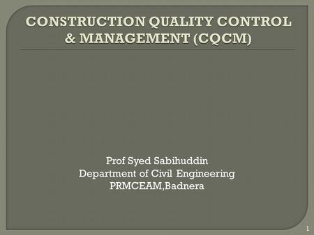 1 Prof Syed Sabihuddin Department <strong>of</strong> Civil Engineering PRMCEAM,Badnera 1.