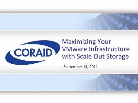 Maximizing Your VMware Infrastructure with Scale Out Storage September 14, 2011.
