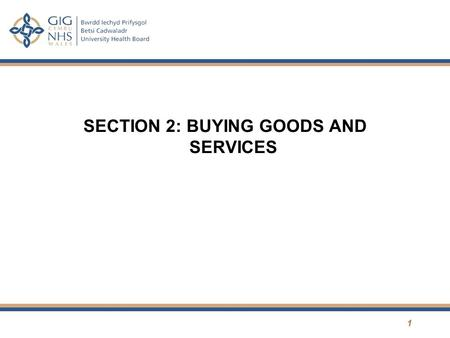 SECTION 2: BUYING GOODS AND SERVICES 1. Areas to cover Procurement Services Process cycle Thresholds Purchase Orders Tendering Areas of focus Questions.