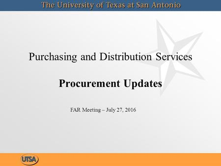 Purchasing and Distribution Services Procurement Updates FAR Meeting – July 27, 2016.